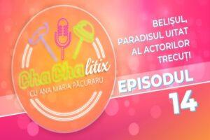 cha-cha-litix!-episodul-14.-belisul,-paradisul-uitat-al-actorilor-trecuti