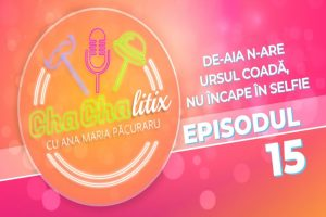 cha-cha-litix!-episodul-15.-de-aia-n-are-ursul-coada,-nu-incape-in-selfie